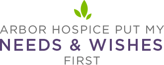 Arbor Hospice Put My Needs & Wishes First